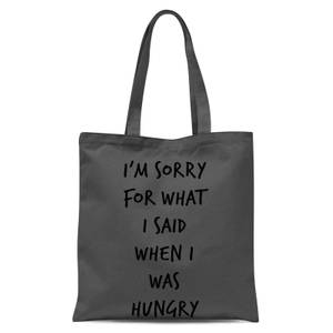Im Sorry for What I Said When Hungry Tote Bag - Grey