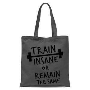 Train Insane or Remain The Same Tote Bag - Grey