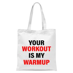 Your Workout Is My Warmup Tote Bag - White