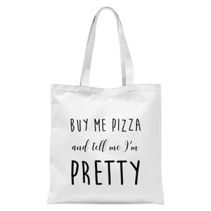 Buy Me Pizza and Tell Me Im Pretty Tote Bag - White