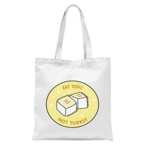 Eat Tofu Not Turkey Tote Bag - White