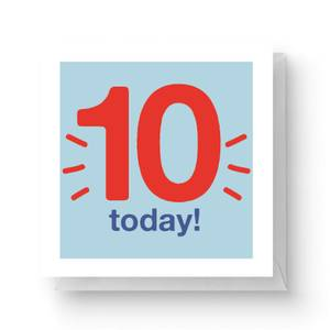 Ten Today Square Greetings Card (14.8cm x 14.8cm)