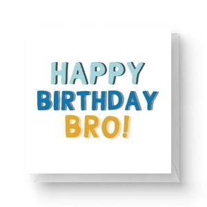 Happy Birthday Bro Square Greetings Card (14.8cm x 14.8cm)