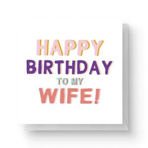 Happy Birthday To My Wife Square Greetings Card (14.8cm x 14.8cm)