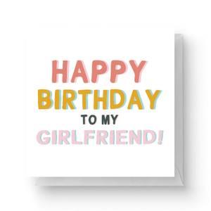 Happy Birthday To My Girlfriend Square Greetings Card (14.8cm x 14.8cm)