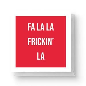 Fa La La Frickin' La Square Greetings Card (14.8cm x 14.8cm)