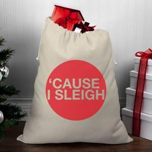 'Cause I Sleigh Christmas Santa Sack