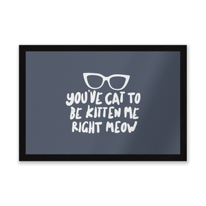 You've Cat To Be Kitten Me Entrance Mat