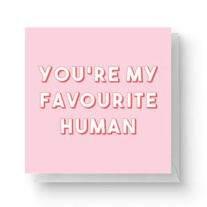 You're My Favourite Human Square Greetings Card (14.8cm x 14.8cm)