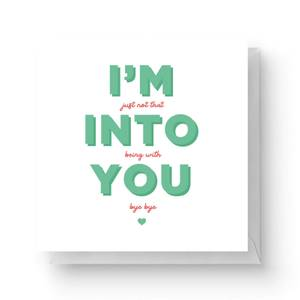 I'm Into You Square Greetings Card (14.8cm x 14.8cm)