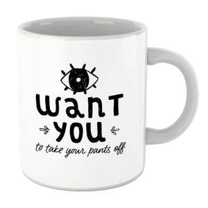 I Want You To Take Your Pants Off Mug
