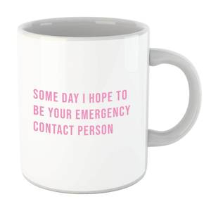Some Day I Hope To Be Your Emergency Contact Person Mug
