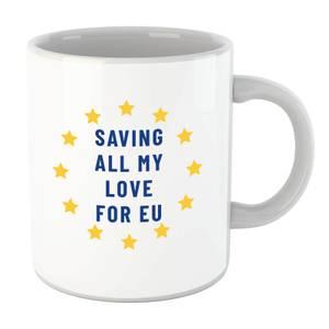 Saving All My Love For EU Mug