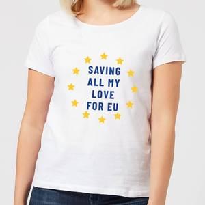 Saving All My Love For EU Women's T-Shirt - White