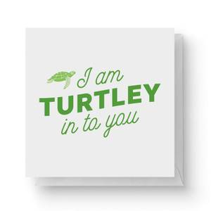I Am Turtley In To You Square Greetings Card (14.8cm x 14.8cm)
