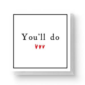You'll Do Square Greetings Card (14.8cm x 14.8cm)