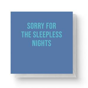 Sorry For The Sleepless Nights Square Greetings Card (14.8cm x 14.8cm)