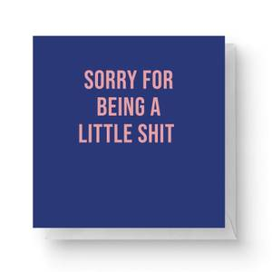 Sorry For Being A Little Shit Square Greetings Card (14.8cm x 14.8cm)