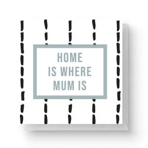 Home Is Where Mum Is Square Greetings Card (14.8cm x 14.8cm)