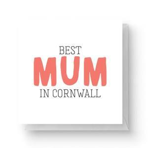 Best Mum In Cornwall Square Greetings Card (14.8cm x 14.8cm)