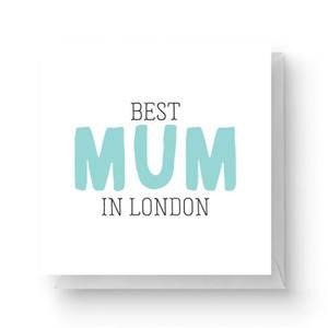 Best Mum In London Square Greetings Card (14.8cm x 14.8cm)
