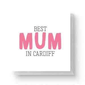 Best Mum In Cardiff Square Greetings Card (14.8cm x 14.8cm)