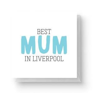 Best Mum In Liverpool Square Greetings Card (14.8cm x 14.8cm)