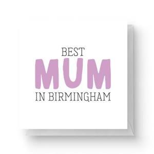 Best Mum In Birmingham Square Greetings Card (14.8cm x 14.8cm)