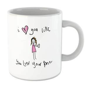I Love You Like You Love Your Phone Mug
