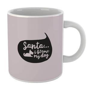 Santa I Blame The Dog Mug