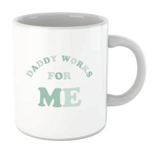 Daddy Works For Me Mug