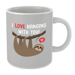 I Love Hanging With You Mug