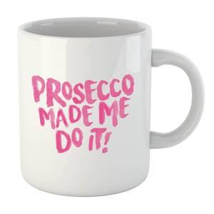 Prosecco Made Me Do It Mug