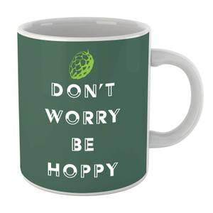 Don't Worry Be Hoppy Mug