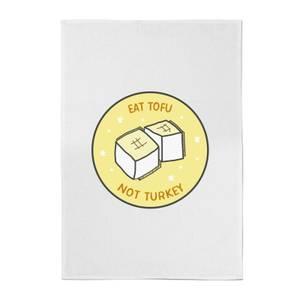 Eat Tofu Not Turkey Cotton Tea Towel
