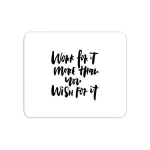 Work For It More Than You Wish For It Mouse Mat