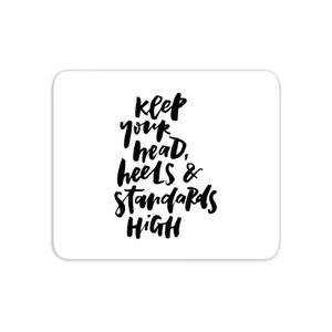 Keep Your Head, Heels And Standards High Mouse Mat