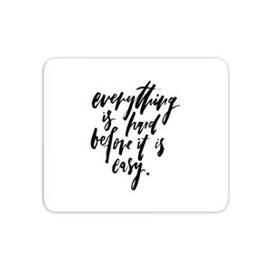 Everything Is Hard Before It Gets Easy Mouse Mat