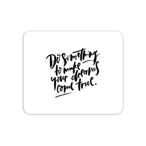 Do Something To Make Your Dreams Come True Mouse Mat
