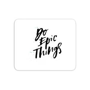 Do Epic Things Mouse Mat