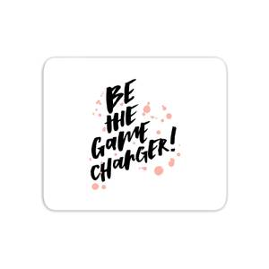 Be The Game Changer Mouse Mat