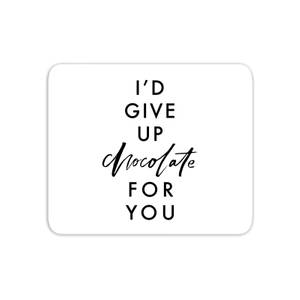 I'd Give Up Chocolate For You Mouse Mat