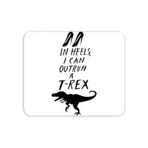 In Heels I Can Outrun A T-Rex Mouse Mat