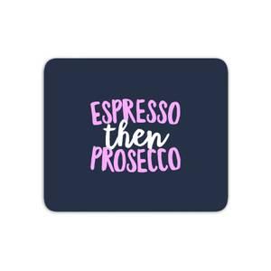 Espresso Then Prosecco Mouse Mat
