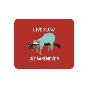 Live Slow Die WHenever Mouse Mat