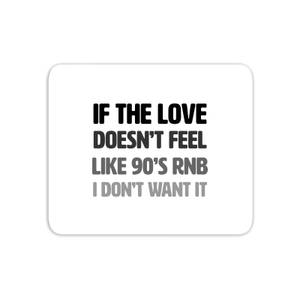 If The Love Doesn't Feel Like 90's RNB Mouse Mat