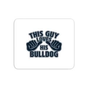 This Guy Loves His Bulldog Mouse Mat