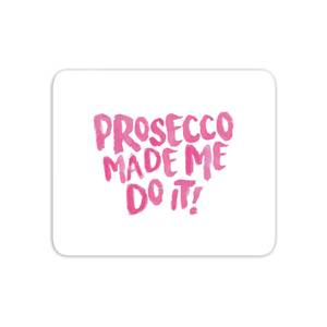 Prosecco Made Me Do It Mouse Mat