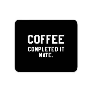 Coffee Completed It Mate Mouse Mat