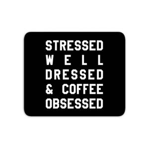 Stressed Dressed And Coffee Obsessed Mouse Mat
